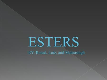 Esters are derivative from acids, prepared by the reaction of a Carboxylic acid and an alcohol. A way to distinguish esters from other organic families.
