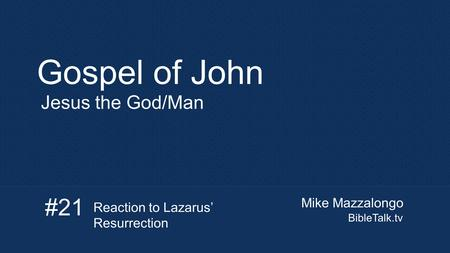 Mike Mazzalongo BibleTalk.tv Gospel of John Jesus the God/Man #21 Reaction to Lazarus' Resurrection.
