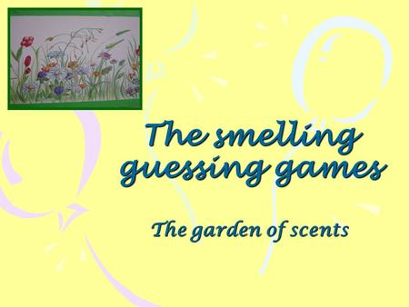 The smelling guessing games The garden of scents.