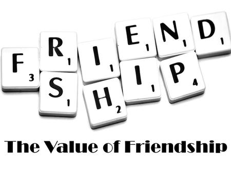 The Value of Friendship. Proverbs 12:26 A righteous man is cautious in friendship, but the way of the wicked leads them astray. Quote: Associate yourself.