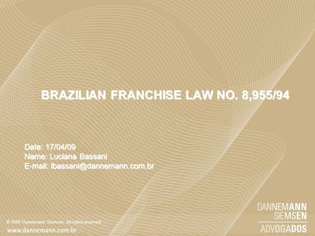 © 2008 Dannemann Siemsen. All rights reserved. BRAZILIAN FRANCHISE LAW NO. 8,955/94 Date: 17/04/09 Name: Luciana Bassani
