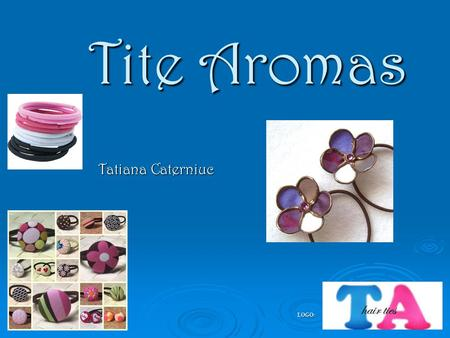Tite Aromas Tatiana Caterniuc LOGO:. Product Description  I am selling hair ties that have a beautiful scent when you put them on. There are different.