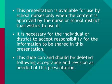 This presentation is available for use by school nurses only when the content is approved by the nurse or school district that wishes to use it. It is.