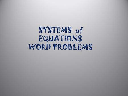 SYSTEMS of EQUATIONS WORD PROBLEMS.