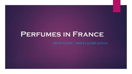 Perfumes in France PRODUCED BY : ABDULVALI IBN MANAN.