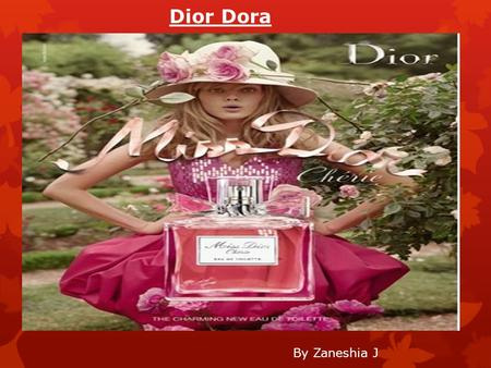 Dior Dora By Zaneshia J. Dior Dora background  Dior Dora Perfume by Christian Dior, Dior Dora was launched in 2005 by the venerable French design house.