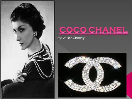 By: Austin Shipley. Name: Gabrielle Chanel Date of birth and death: Born on August 19, 1883 Died on January 10, 1971.