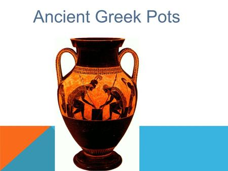 Ancient Greek Pots. Greek pots are important because they tell us so much about how life was in Athens and other ancient Greek cities. Pots came in all.