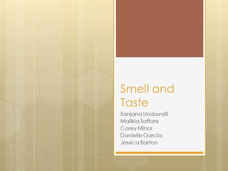 Smell and Taste Sanjana Undavalli Malikia Saffore Corey Minor