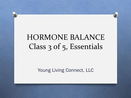 HORMONE BALANCE Class 3 of 5, Essentials Young Living Connect, LLC.