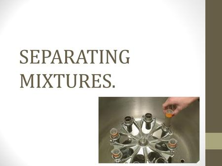 SEPARATING MIXTURES.. What everyday items can you think of that need to be separated and what are the processes used to complete these separations?