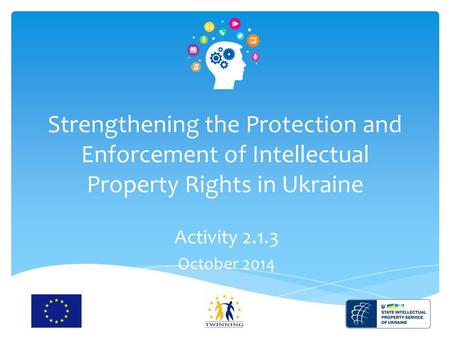 Strengthening the Protection and Enforcement of Intellectual Property Rights in Ukraine Activity 2.1.3 October 2014.