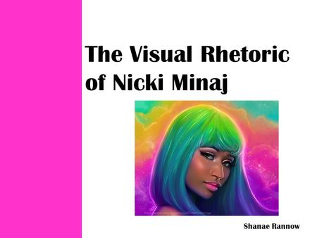 The Visual Rhetoric of Nicki Minaj Shanae Rannow.