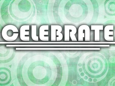 Celebrate To observe (a day) or commemorate (an event) with ceremonies or festivities. To make known publicly, proclaim. To praise widely or to present.
