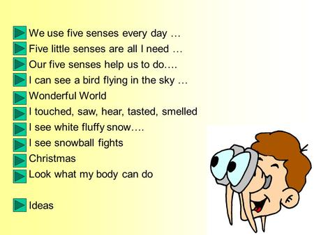 We use five senses every day … Five little senses are all I need … Our five senses help us to do…. I can see a bird flying in the sky … Wonderful World.