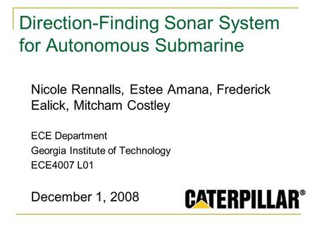 Direction-Finding Sonar System for Autonomous Submarine Nicole Rennalls, Estee Amana, Frederick Ealick, Mitcham Costley ECE Department Georgia Institute.