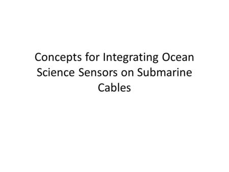 Concepts for Integrating Ocean Science Sensors on Submarine Cables.
