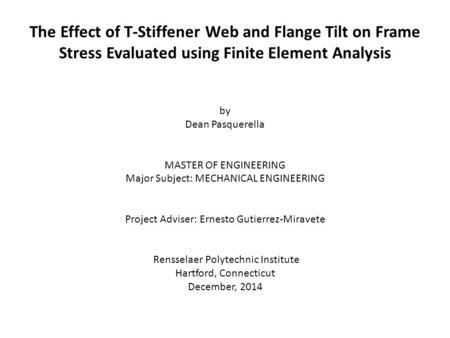 The Effect of T-Stiffener Web and Flange Tilt on Frame Stress Evaluated using Finite Element Analysis by Dean Pasquerella MASTER OF ENGINEERING Major Subject: