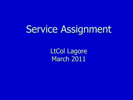 Service Assignment LtCol Lagore March 2011. Purpose To introduce service assignment To introduce service assignment Options Options Procedures Procedures.
