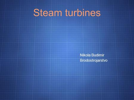Steam turbines Nikola Budimir Brodostrojarstvo. 1.Introduction 1.1. Definition A steam turbine is a mechanical device that extracts thermal energy from.