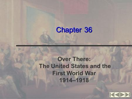 Chapter 36 Over There: The United States and the First World War 1914–1918.