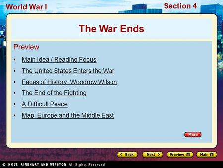 Section 4 World War I Preview Main Idea / Reading Focus The United States Enters the War Faces of History: Woodrow Wilson The End of the Fighting A Difficult.