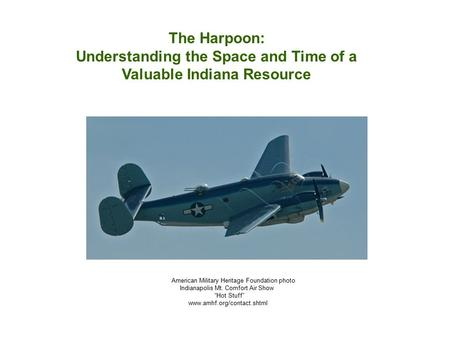 The Harpoon: Understanding the Space and Time of a Valuable Indiana Resource American Military Heritage Foundation photo Indianapolis Mt. Comfort Air Show.