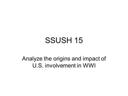 SSUSH 15 Analyze the origins and impact of U.S. involvement in WWI.
