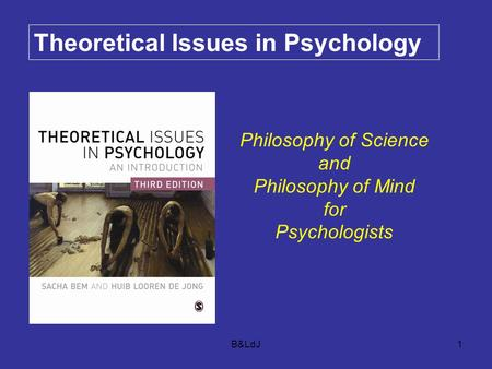B&LdJ1 Theoretical Issues in Psychology Philosophy of Science and Philosophy of Mind for Psychologists.