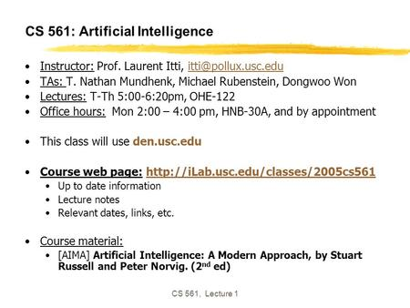 CS 561, Lecture 1 CS 561: Artificial Intelligence Instructor: Prof. Laurent Itti, TAs: T. Nathan Mundhenk, Michael.