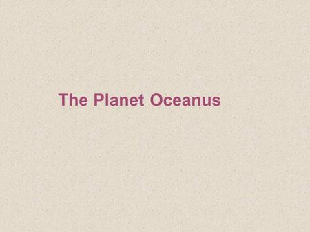 The Planet Oceanus. 2-1 The Earth's Structure Earth consists of a series of concentric layers or spheres which differ in chemistry and physical properties.