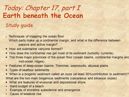 Today: Chapter 17, part I Earth beneath the Ocean  Techniques of mapping the ocean floor Which parts make up a continental margin, and what is the difference.