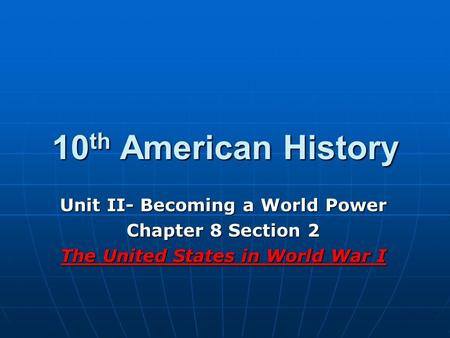 Unit II- Becoming a <strong>World</strong> Power The United States in <strong>World</strong> <strong>War</strong> I