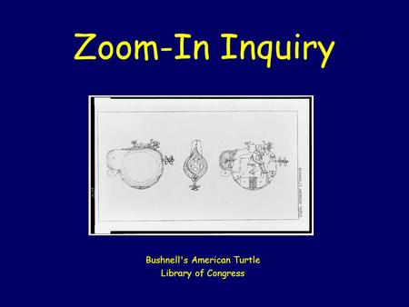 Zoom-In Inquiry Bushnell's American Turtle Library of Congress.