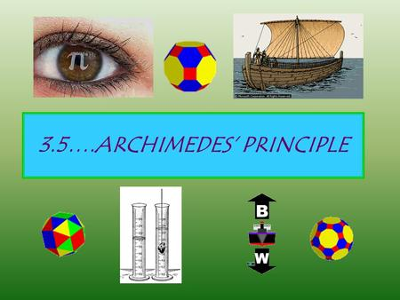 3.5….ARCHIMEDES' PRINCIPLE. Archimedes (287-212 BC), pre-eminent Greek mathematician and inventor, who wrote important works on plane and solid geometry,