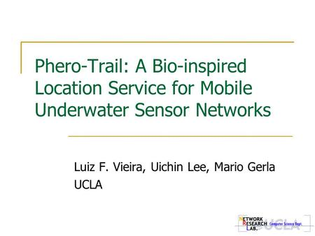 Phero-Trail: A Bio-inspired Location Service for Mobile Underwater Sensor Networks Luiz F. Vieira, Uichin Lee, Mario Gerla UCLA.