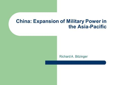 China: Expansion of Military Power in the Asia-Pacific Richard A. Bitzinger.