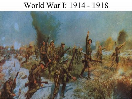 World War I: 1914 - 1918. World War I 1. Great War: Original name for WW I. (Three months before World War II began in Europe, Time magazine first used.