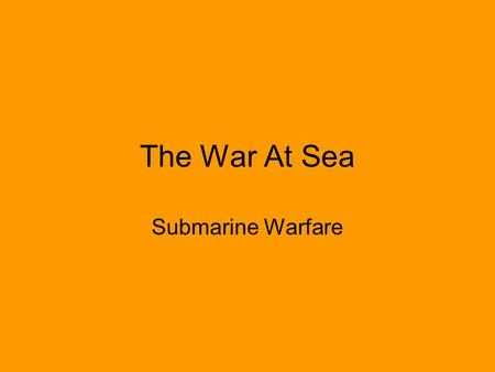 The War At Sea Submarine Warfare. Why was Britain vulnerable? Obviously Britain is an island and as such it relies on the outside world to get it's supplies.