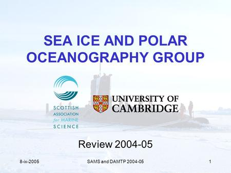 8-ix-2005SAMS and DAMTP 2004-051 SEA ICE AND POLAR OCEANOGRAPHY GROUP Review 2004-05.