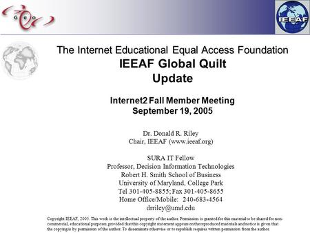 The Internet Educational Equal Access Foundation The Internet Educational Equal Access Foundation IEEAF Global Quilt Update Internet2 Fall Member Meeting.