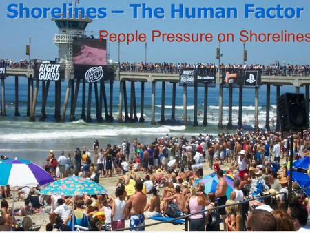 People Pressure on Shorelines Shorelines – The Human Factor.