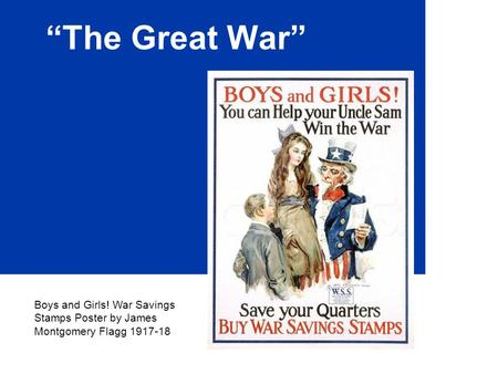 """The Great War"" Boys and Girls! War Savings Stamps Poster by James Montgomery Flagg 1917-18."