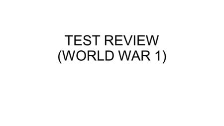 TEST REVIEW (WORLD WAR 1). Zimmerman Telegram (note) = they tried to send it to Mexico (but it was intercepted……yanked in time)…….
