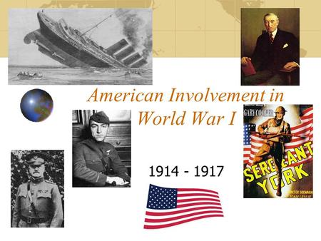 American Involvement in World War I 1914 - 1917. Leading America to War America and declared itself neutral at the beginning of the war Wilson continued.