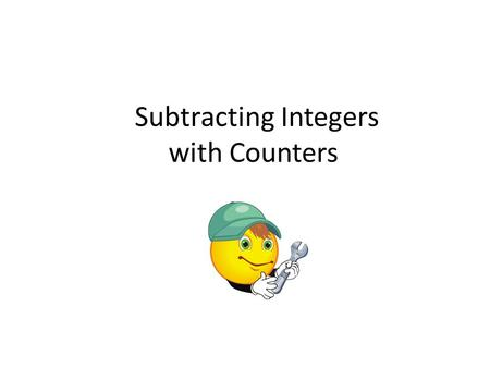 Subtracting Integers with Counters. How to subtract integers with counters 1.Rewrite the problem – Keep the first number the same – Change the problem.