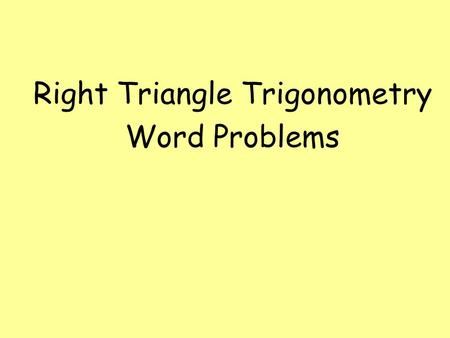 Right Triangle Trigonometry Word Problems. Angle of Elevation- Angle created by a horizontal surface and the hypotenuse. Ex. The angle of elevation of.