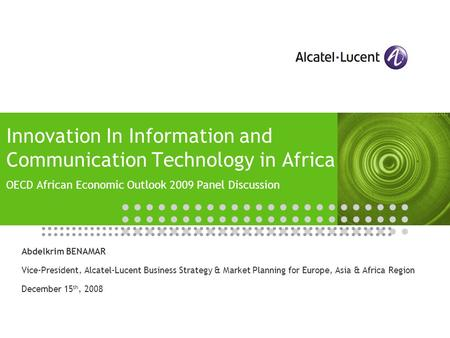 Innovation In Information and Communication Technology in Africa OECD African Economic Outlook 2009 Panel Discussion Abdelkrim BENAMAR Vice-President,