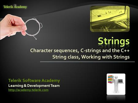 Character sequences, C-strings and the C++ String class, Working with Strings Learning & Development Team  Telerik Software Academy.