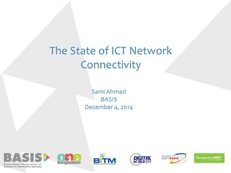 The State of ICT Network Connectivity Sami Ahmed BASIS December 4, 2014.